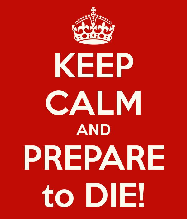 keep-calm-and-prepare-to-die-13